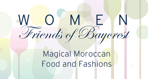 Women Friends of Baycrest: Magical Moroccan Food and Fashions